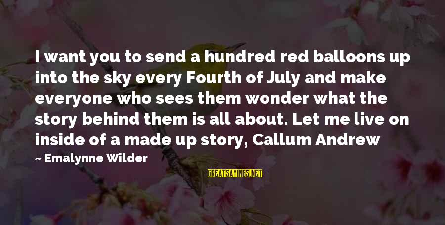 Let Them Live Sayings By Emalynne Wilder: I want you to send a hundred red balloons up into the sky every Fourth