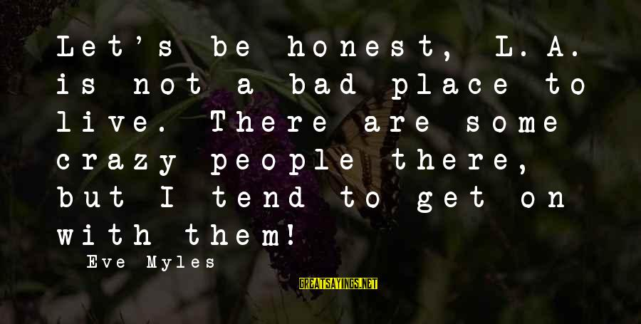 Let Them Live Sayings By Eve Myles: Let's be honest, L.A. is not a bad place to live. There are some crazy