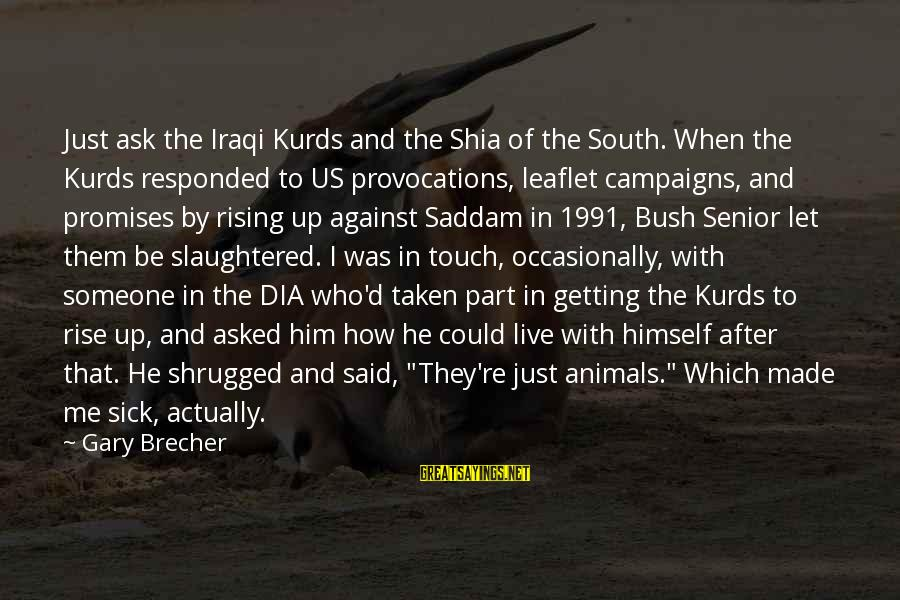 Let Them Live Sayings By Gary Brecher: Just ask the Iraqi Kurds and the Shia of the South. When the Kurds responded