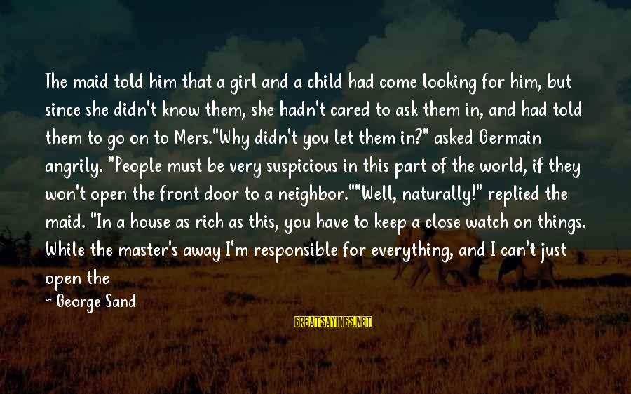 Let Them Live Sayings By George Sand: The maid told him that a girl and a child had come looking for him,