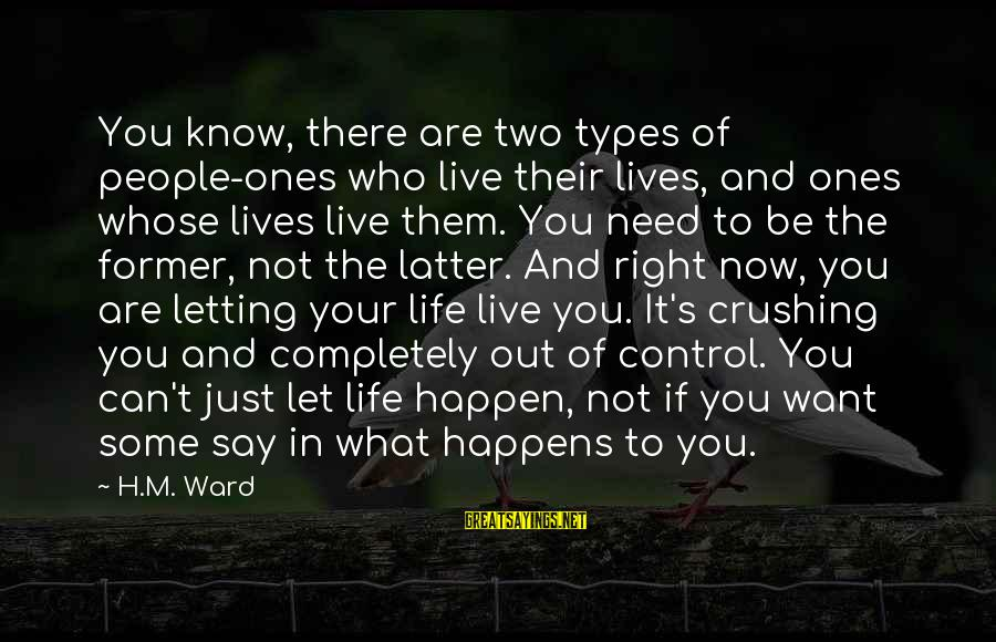 Let Them Live Sayings By H.M. Ward: You know, there are two types of people-ones who live their lives, and ones whose