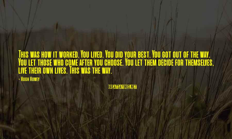 Let Them Live Sayings By Hugh Howey: This was how it worked. You lived. You did your best. You got out of