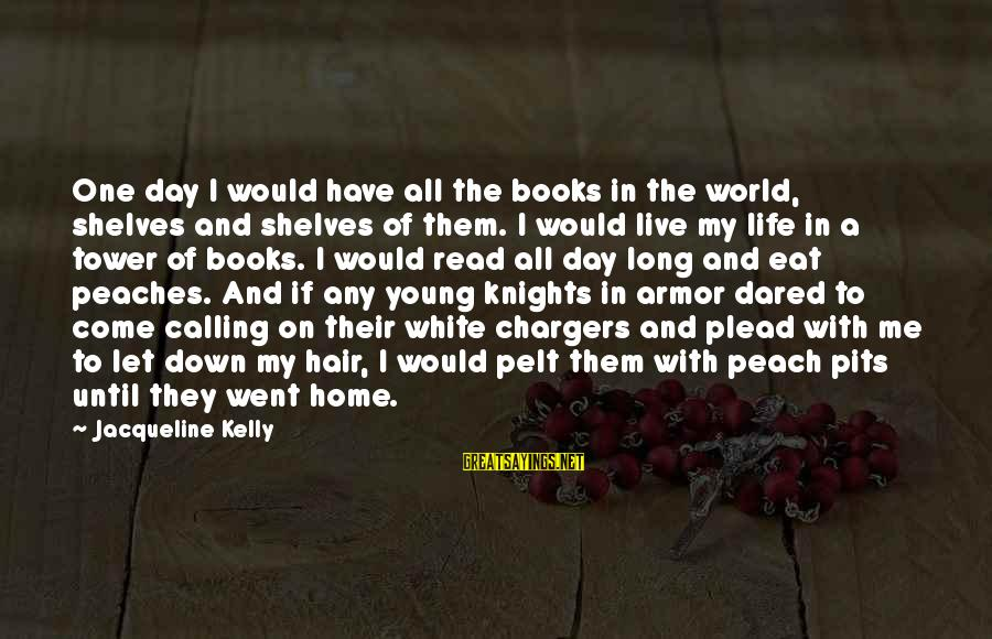 Let Them Live Sayings By Jacqueline Kelly: One day I would have all the books in the world, shelves and shelves of