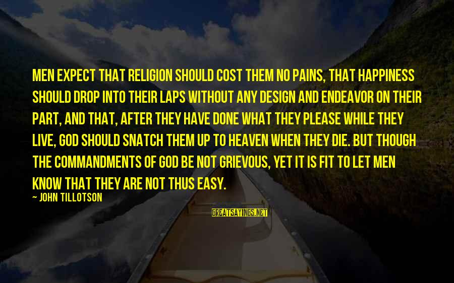 Let Them Live Sayings By John Tillotson: Men expect that religion should cost them no pains, that happiness should drop into their
