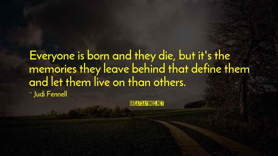 Let Them Live Sayings By Judi Fennell: Everyone is born and they die, but it's the memories they leave behind that define