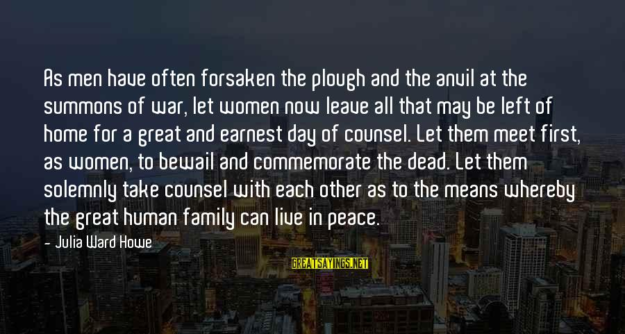 Let Them Live Sayings By Julia Ward Howe: As men have often forsaken the plough and the anvil at the summons of war,