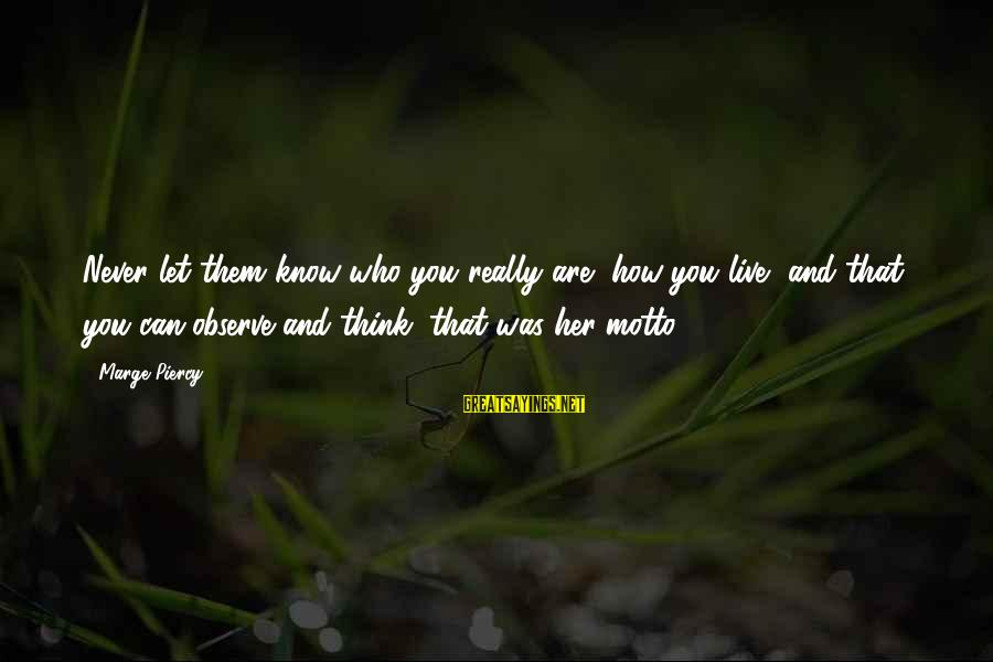Let Them Live Sayings By Marge Piercy: Never let them know who you really are, how you live, and that you can