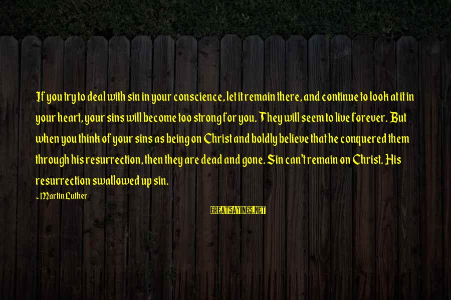 Let Them Live Sayings By Martin Luther: If you try to deal with sin in your conscience, let it remain there, and