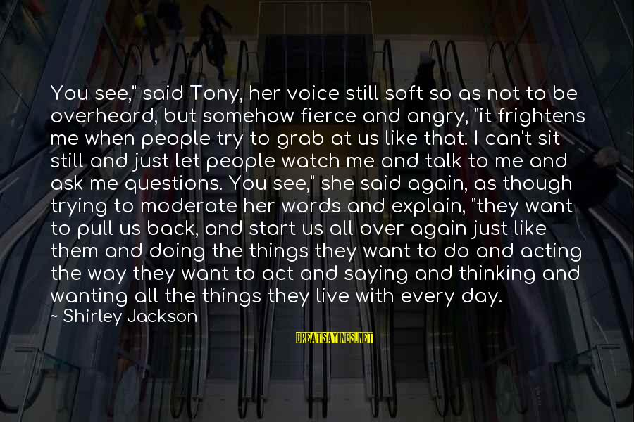 """Let Them Live Sayings By Shirley Jackson: You see,"""" said Tony, her voice still soft so as not to be overheard, but"""