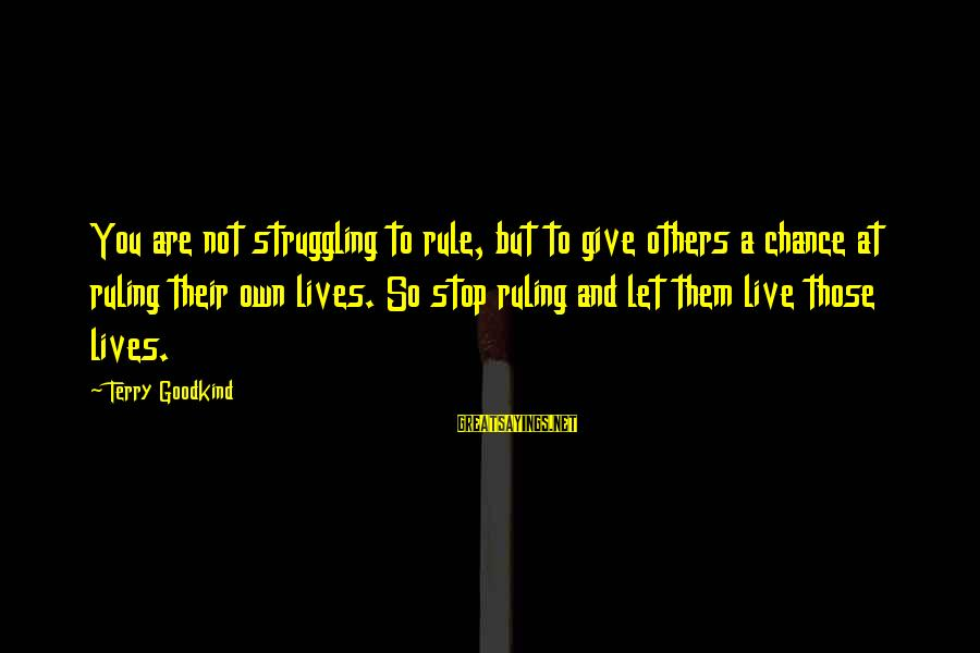 Let Them Live Sayings By Terry Goodkind: You are not struggling to rule, but to give others a chance at ruling their