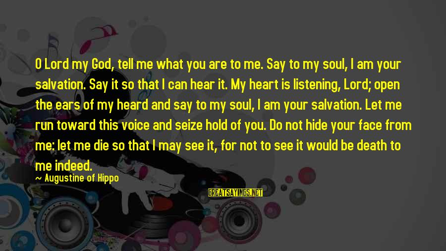 Let Us Do Or Die Sayings By Augustine Of Hippo: O Lord my God, tell me what you are to me. Say to my soul,
