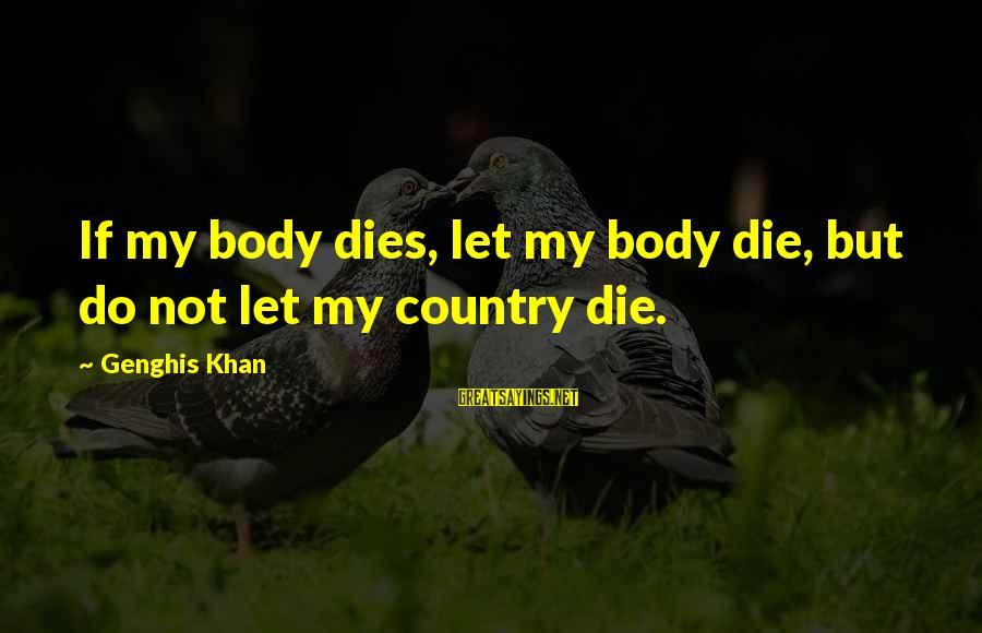 Let Us Do Or Die Sayings By Genghis Khan: If my body dies, let my body die, but do not let my country die.