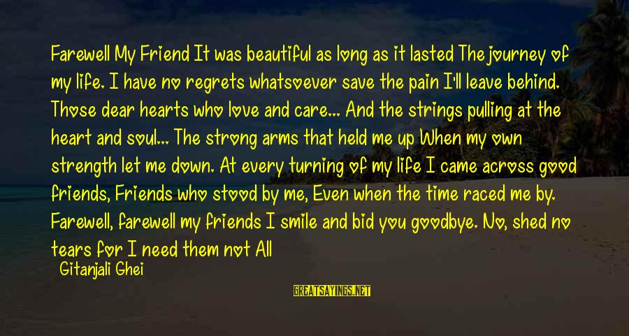 Let Us Do Or Die Sayings By Gitanjali Ghei: Farewell My Friend It was beautiful as long as it lasted The journey of my