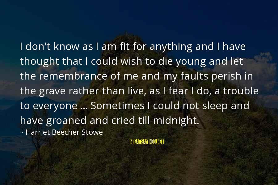 Let Us Do Or Die Sayings By Harriet Beecher Stowe: I don't know as I am fit for anything and I have thought that I