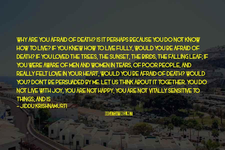 Let Us Do Or Die Sayings By Jiddu Krishnamurti: Why are you afraid of death? Is it perhaps because you do not know how