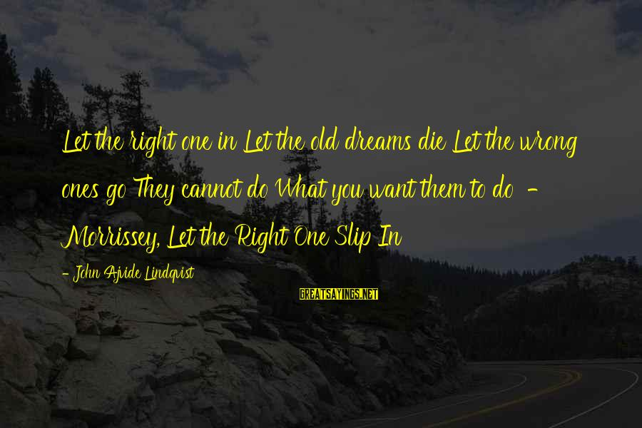 Let Us Do Or Die Sayings By John Ajvide Lindqvist: Let the right one in Let the old dreams die Let the wrong ones go