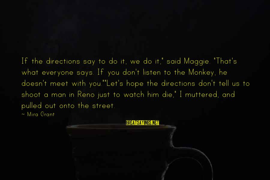 """Let Us Do Or Die Sayings By Mira Grant: If the directions say to do it, we do it,"""" said Maggie. """"That's what everyone"""