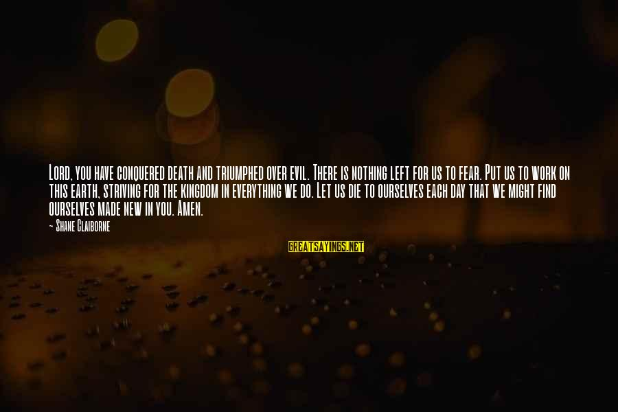 Let Us Do Or Die Sayings By Shane Claiborne: Lord, you have conquered death and triumphed over evil. There is nothing left for us