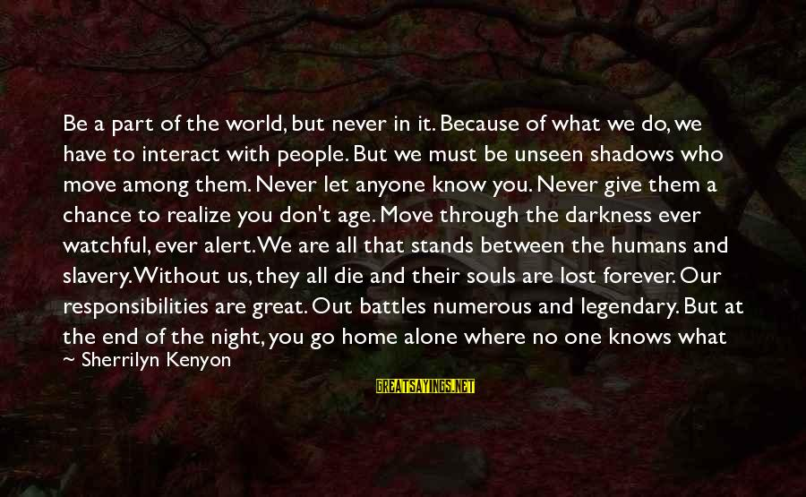 Let Us Do Or Die Sayings By Sherrilyn Kenyon: Be a part of the world, but never in it. Because of what we do,