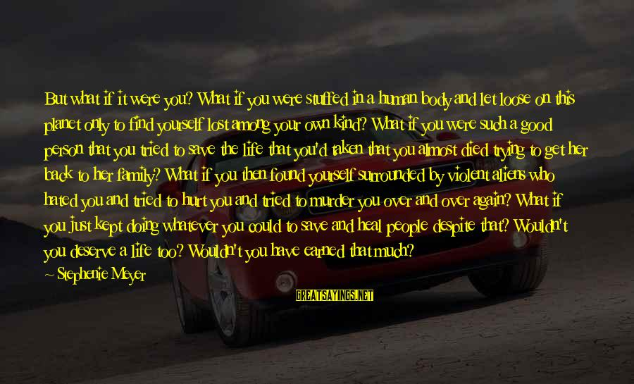 Let Yourself Loose Sayings By Stephenie Meyer: But what if it were you? What if you were stuffed in a human body