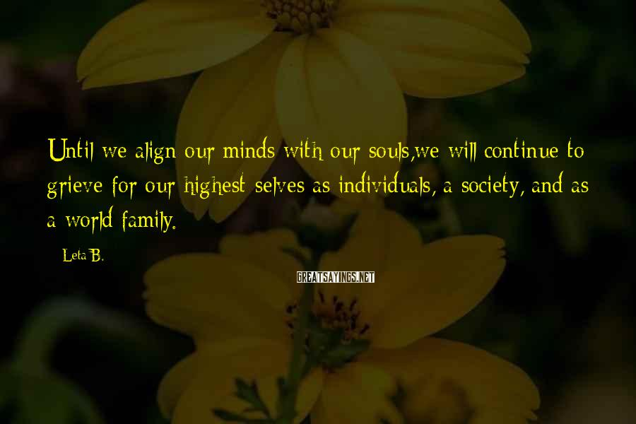 Leta B. Sayings: Until we align our minds with our souls,we will continue to grieve for our highest