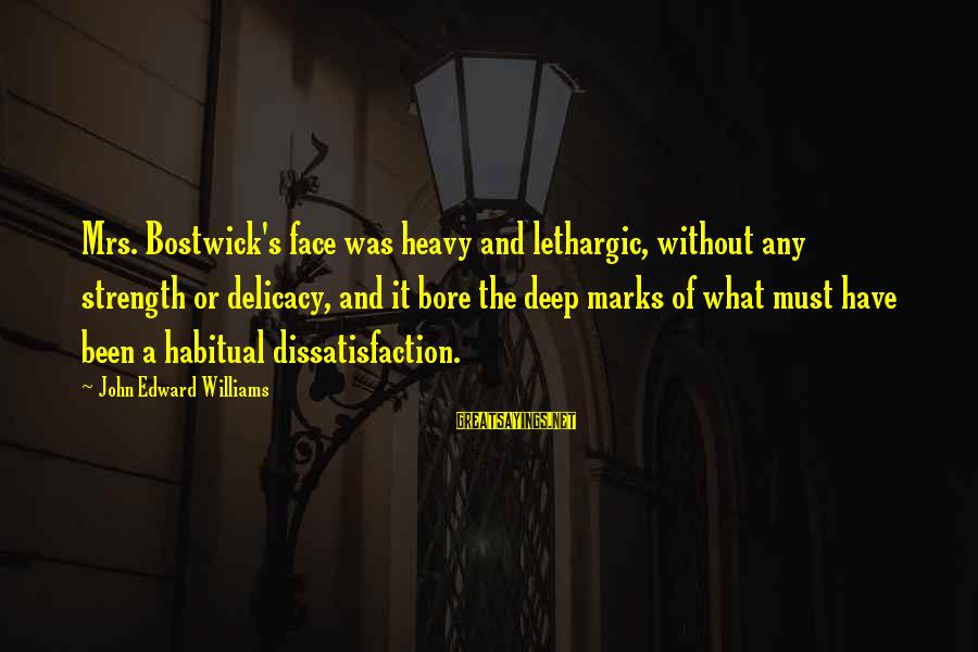 Lethargic Sayings By John Edward Williams: Mrs. Bostwick's face was heavy and lethargic, without any strength or delicacy, and it bore