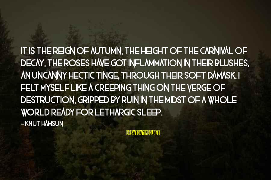 Lethargic Sayings By Knut Hamsun: It is the reign of Autumn, the height of the Carnival of Decay, the roses