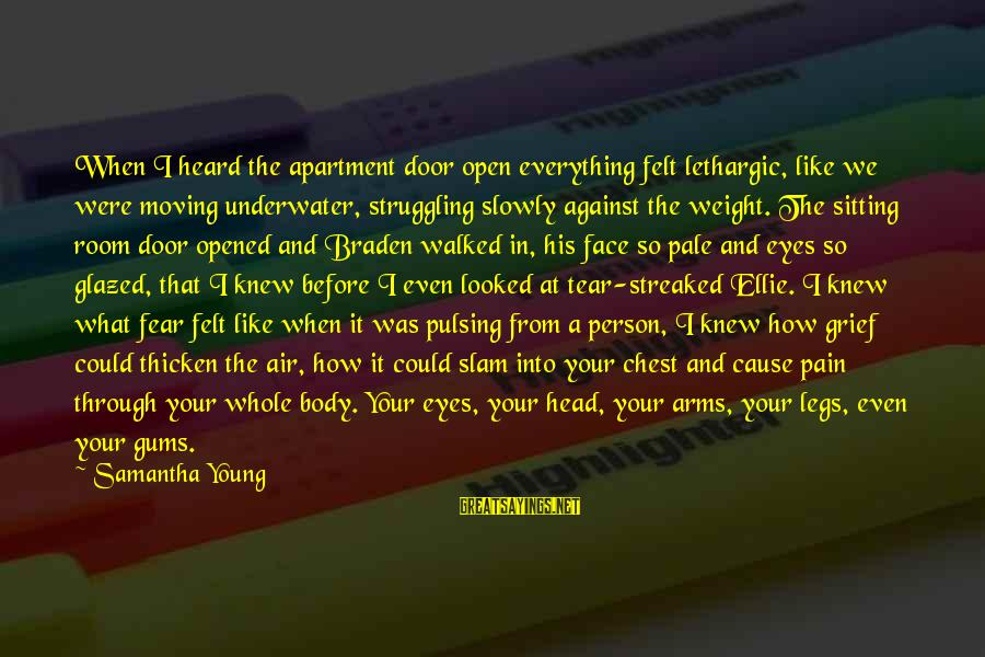 Lethargic Sayings By Samantha Young: When I heard the apartment door open everything felt lethargic, like we were moving underwater,
