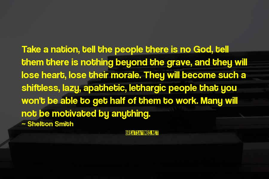 Lethargic Sayings By Shelton Smith: Take a nation, tell the people there is no God, tell them there is nothing