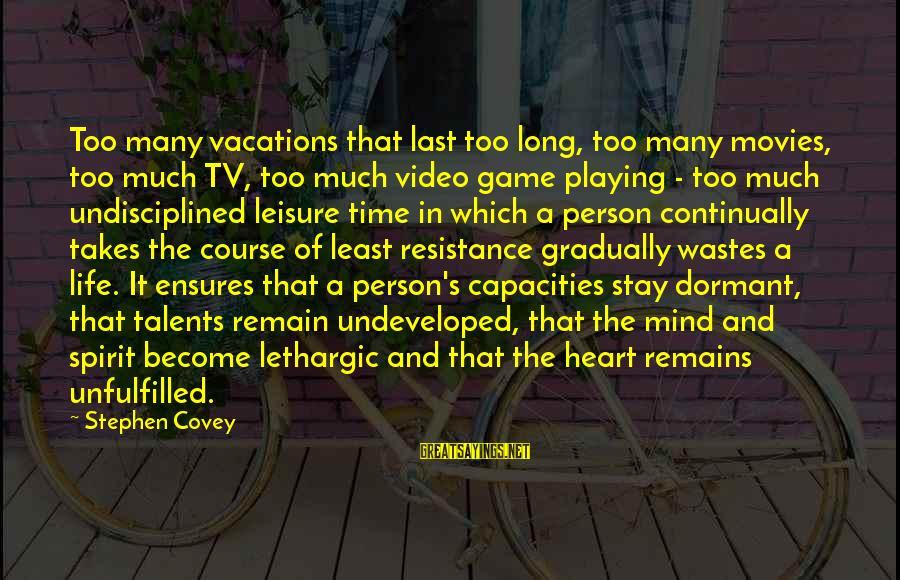 Lethargic Sayings By Stephen Covey: Too many vacations that last too long, too many movies, too much TV, too much