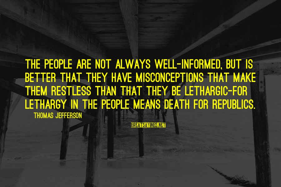 Lethargic Sayings By Thomas Jefferson: The people are not always well-informed, but is better that they have misconceptions that make