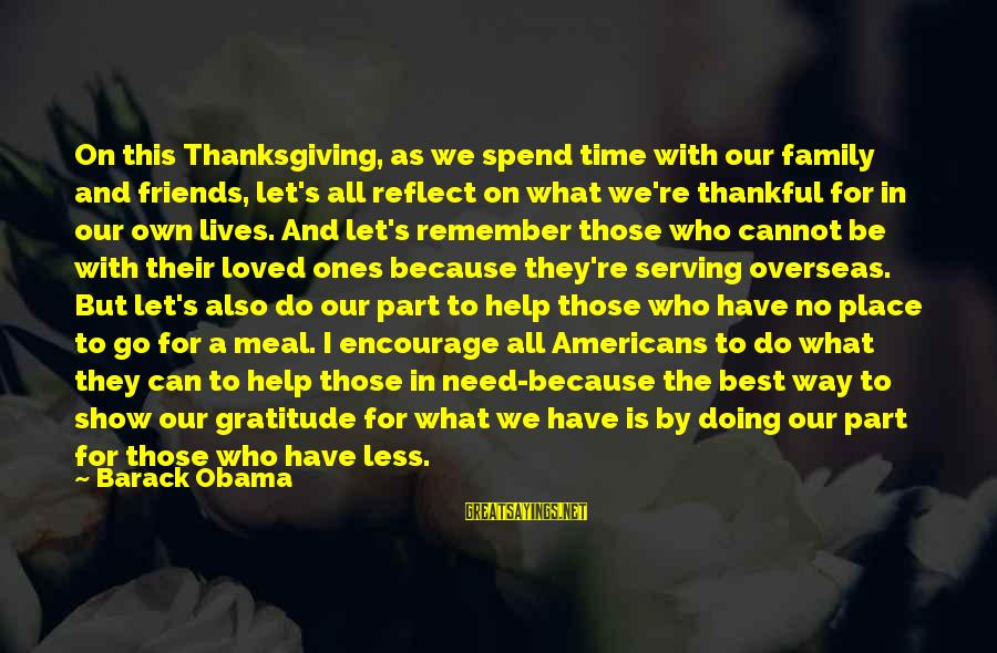Let's Be Thankful For What We Have Sayings By Barack Obama: On this Thanksgiving, as we spend time with our family and friends, let's all reflect