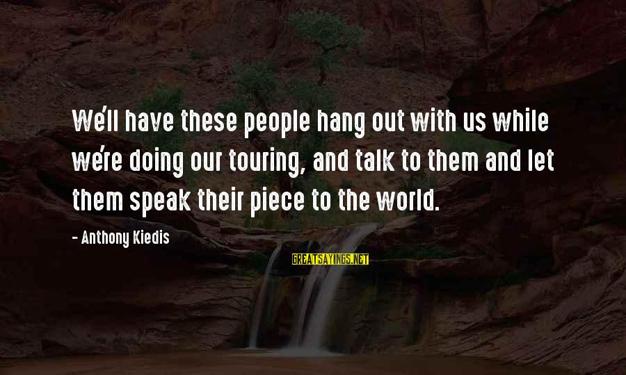 Let's Hang Out Sayings By Anthony Kiedis: We'll have these people hang out with us while we're doing our touring, and talk