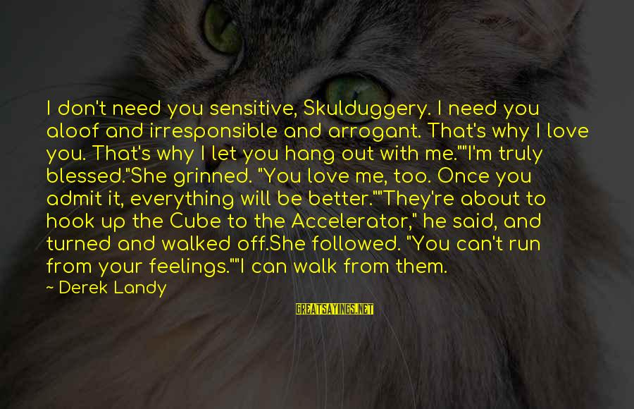 Let's Hang Out Sayings By Derek Landy: I don't need you sensitive, Skulduggery. I need you aloof and irresponsible and arrogant. That's