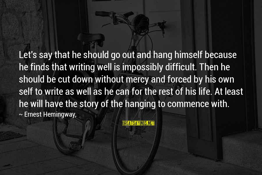 Let's Hang Out Sayings By Ernest Hemingway,: Let's say that he should go out and hang himself because he finds that writing
