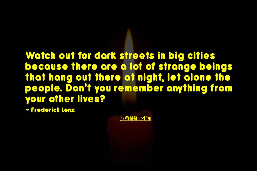 Let's Hang Out Sayings By Frederick Lenz: Watch out for dark streets in big cities because there are a lot of strange