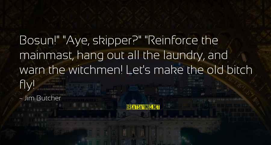 """Let's Hang Out Sayings By Jim Butcher: Bosun!"""" """"Aye, skipper?"""" """"Reinforce the mainmast, hang out all the laundry, and warn the witchmen!"""