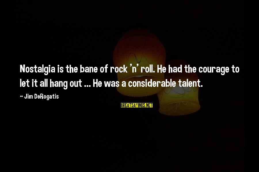 Let's Hang Out Sayings By Jim DeRogatis: Nostalgia is the bane of rock 'n' roll. He had the courage to let it