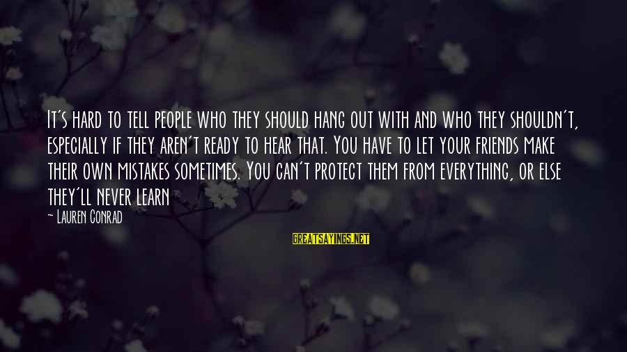 Let's Hang Out Sayings By Lauren Conrad: It's hard to tell people who they should hang out with and who they shouldn't,