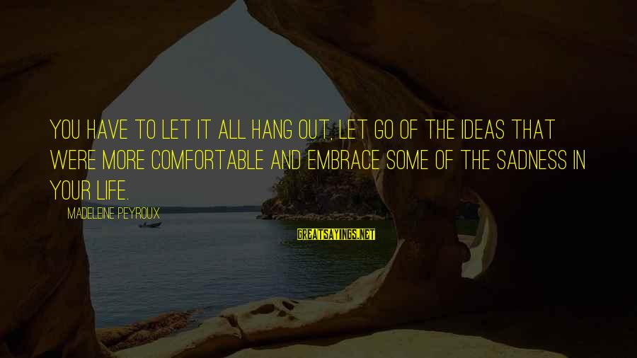 Let's Hang Out Sayings By Madeleine Peyroux: You have to let it all hang out, let go of the ideas that were