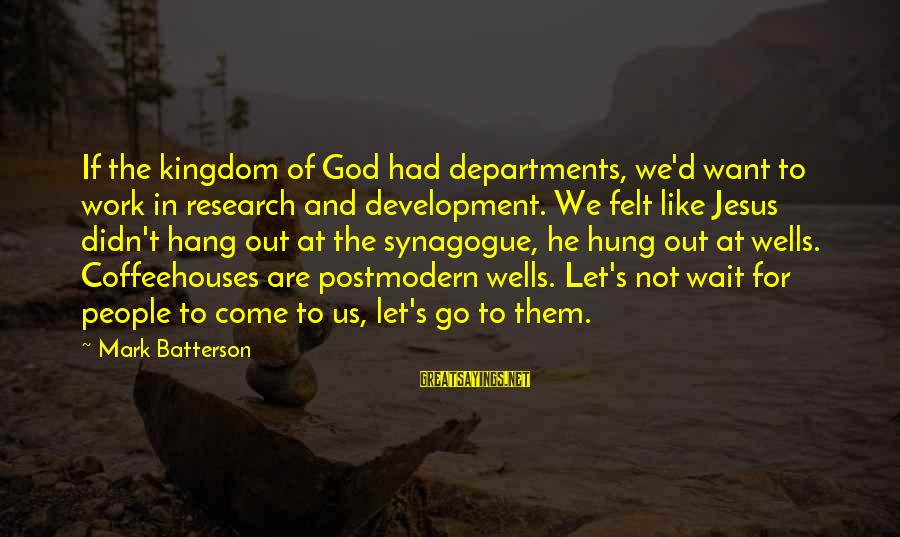 Let's Hang Out Sayings By Mark Batterson: If the kingdom of God had departments, we'd want to work in research and development.