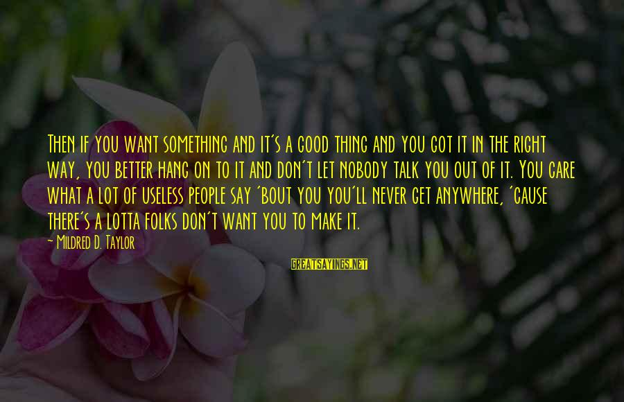 Let's Hang Out Sayings By Mildred D. Taylor: Then if you want something and it's a good thing and you got it in