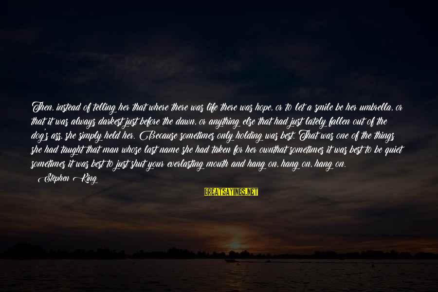 Let's Hang Out Sayings By Stephen King: Then, instead of telling her that where there was life there was hope, or to