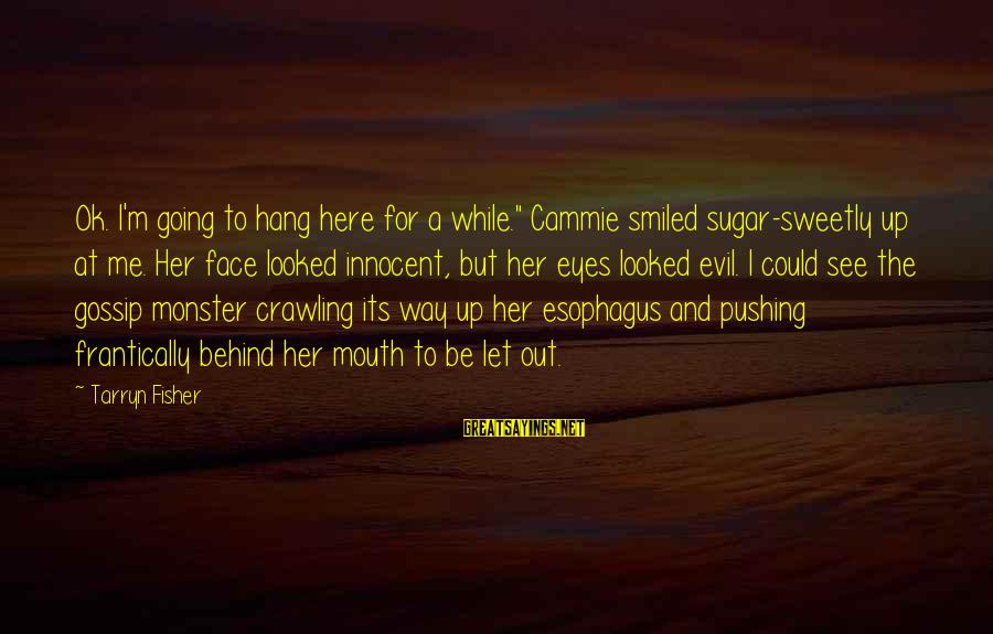 """Let's Hang Out Sayings By Tarryn Fisher: Ok. I'm going to hang here for a while."""" Cammie smiled sugar-sweetly up at me."""