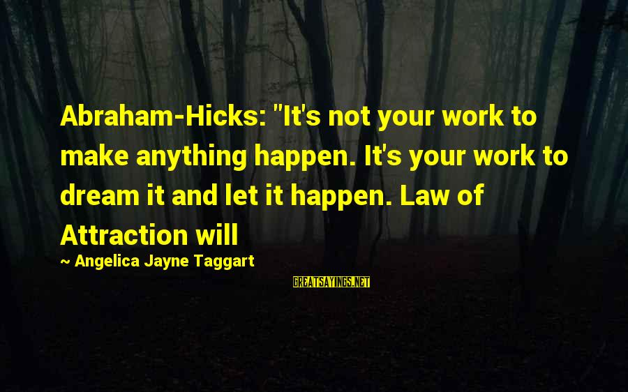 """Let's Make It Work Sayings By Angelica Jayne Taggart: Abraham-Hicks: """"It's not your work to make anything happen. It's your work to dream it"""