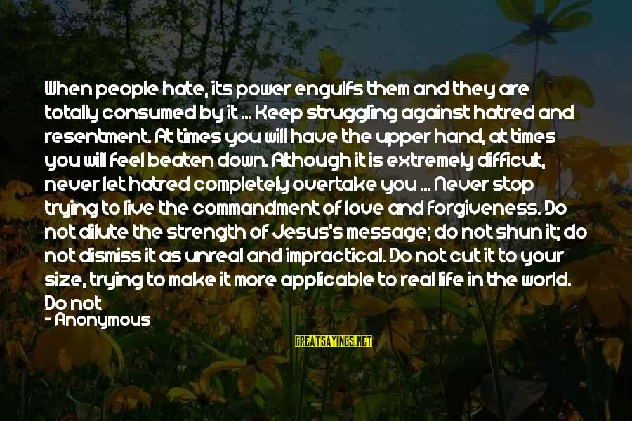 Let's Make It Work Sayings By Anonymous: When people hate, its power engulfs them and they are totally consumed by it ...