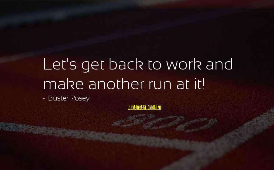 Let's Make It Work Sayings By Buster Posey: Let's get back to work and make another run at it!