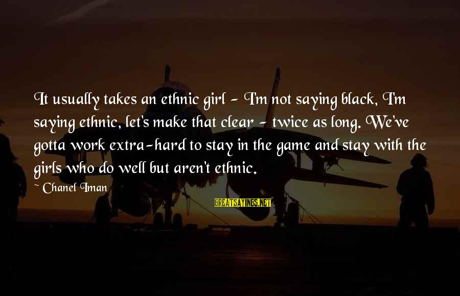 Let's Make It Work Sayings By Chanel Iman: It usually takes an ethnic girl - I'm not saying black, I'm saying ethnic, let's