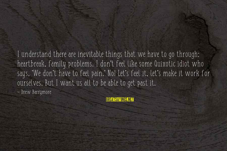 Let's Make It Work Sayings By Drew Barrymore: I understand there are inevitable things that we have to go through: heartbreak, family problems.