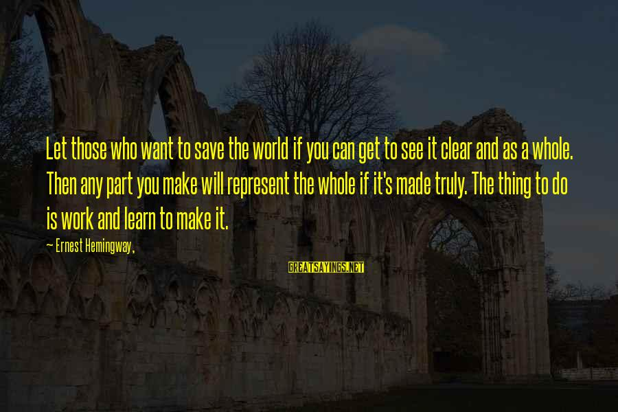Let's Make It Work Sayings By Ernest Hemingway,: Let those who want to save the world if you can get to see it